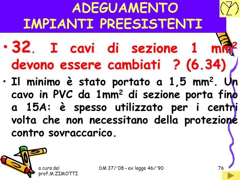 a cura del prof.M.ZIMOTTI DM 37/'08 - ex legge 46/'9075 ADEGUAMENTO IMPIANTI PREESISTENTI 31.Il solo interr.diff. con Idn  30mA fornisce un livello d