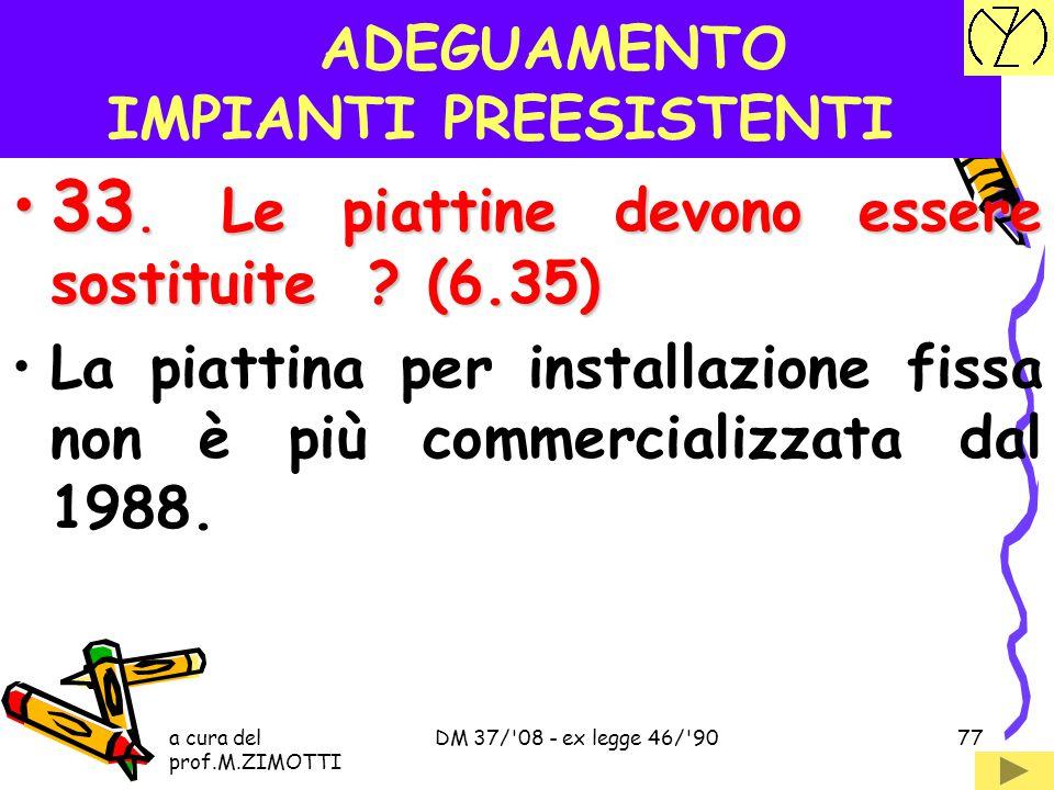 a cura del prof.M.ZIMOTTI DM 37/'08 - ex legge 46/'9076 ADEGUAMENTO IMPIANTI PREESISTENTI 32. I cavi di sezione 1 mm 2 devono essere cambiati ? (6.34)