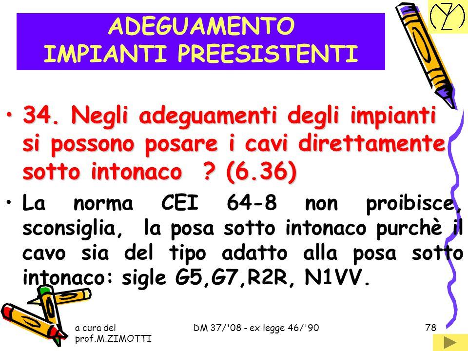 a cura del prof.M.ZIMOTTI DM 37/'08 - ex legge 46/'9077 ADEGUAMENTO IMPIANTI PREESISTENTI 33. Le piattine devono essere sostituite ? (6.35)33. Le piat
