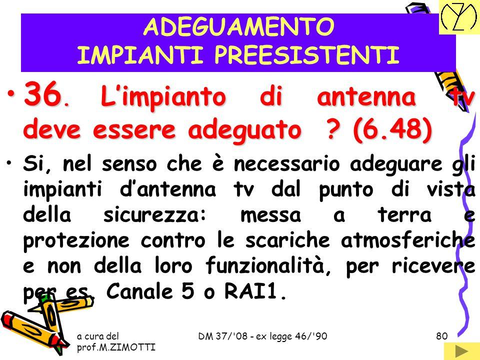 a cura del prof.M.ZIMOTTI DM 37/'08 - ex legge 46/'9079 ADEGUAMENTO IMPIANTI PREESISTENTI 35.Per evitare l'impianto di terra si può utilizzare un tras