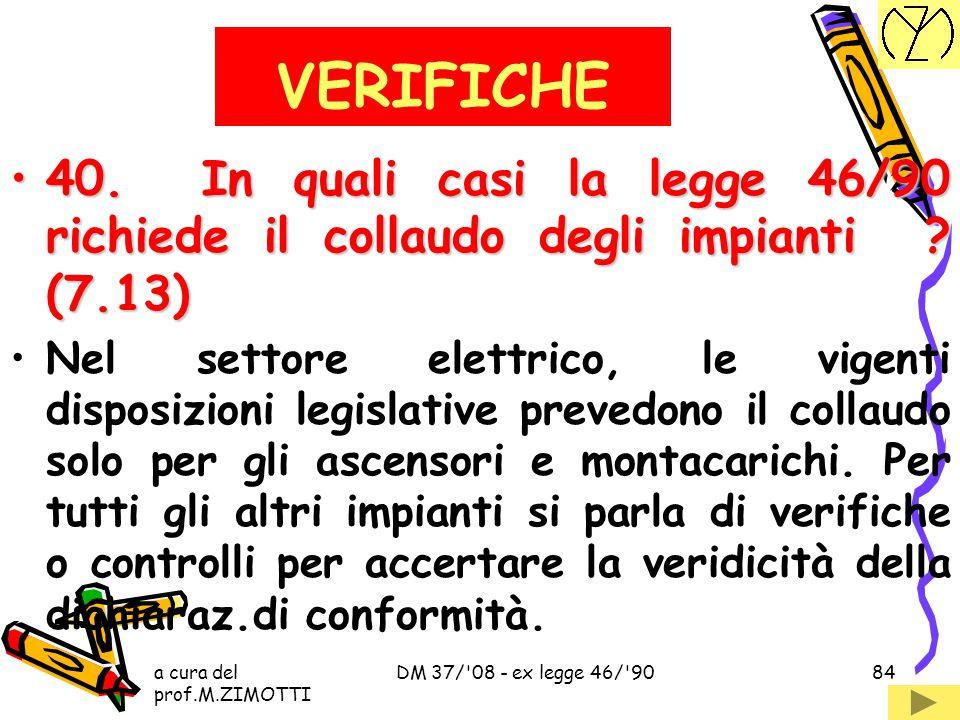a cura del prof.M.ZIMOTTI DM 37/'08 - ex legge 46/'9083 39.L'installatore ha l'obbligo di utilizzare materiali a regola d'arte, ma se i materiali sono