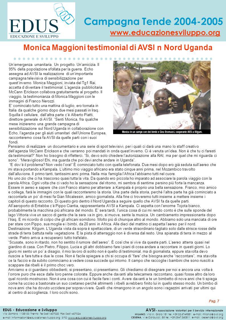 Campagna Tende 2004-2005 EDUS - Educazione e Sviluppo Via Zambra 1138100 Trento Tel 0461-407020 Fax 0461-407024 e-mail informazioni@educazionesviluppo.org SITO www.educazionesviluppo.org www.educazionesviluppo.org AVSI – Associazione Volontari per il Servizio Internazionale MILANO, Via M.