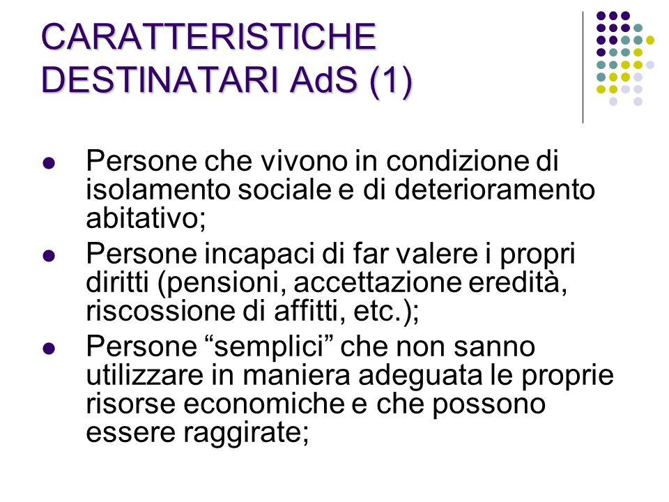 CARATTERISTICHE DESTINATARI AdS (2) Persone che conducono una vita disordinata; Persone che hanno bisogno di un sostegno per le cure alla propria persona; Persone con conflittualità familiari rilevanti