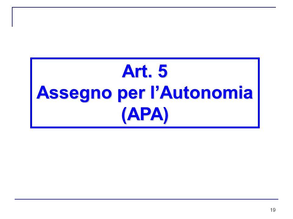 19 4. APA (Assegno per l'Autonomia) Art. 5 Assegno per l'Autonomia (APA)