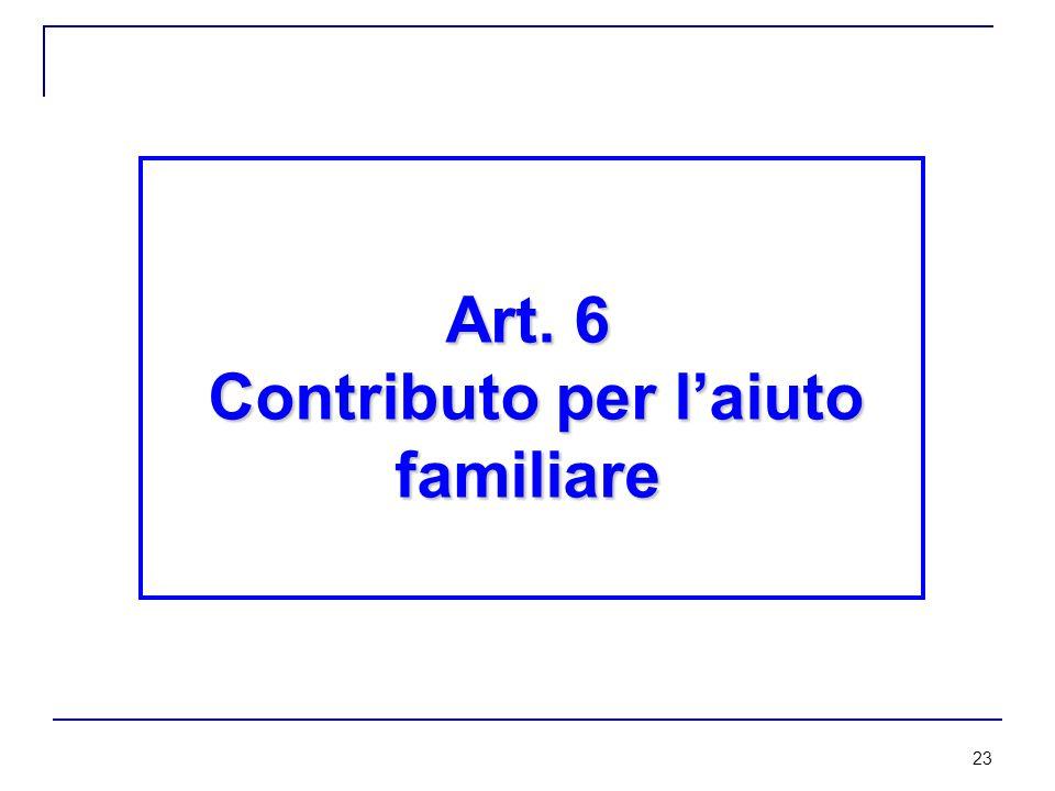 23 Art. 6 Contributo per l'aiuto familiare Contributo per l'aiuto familiare