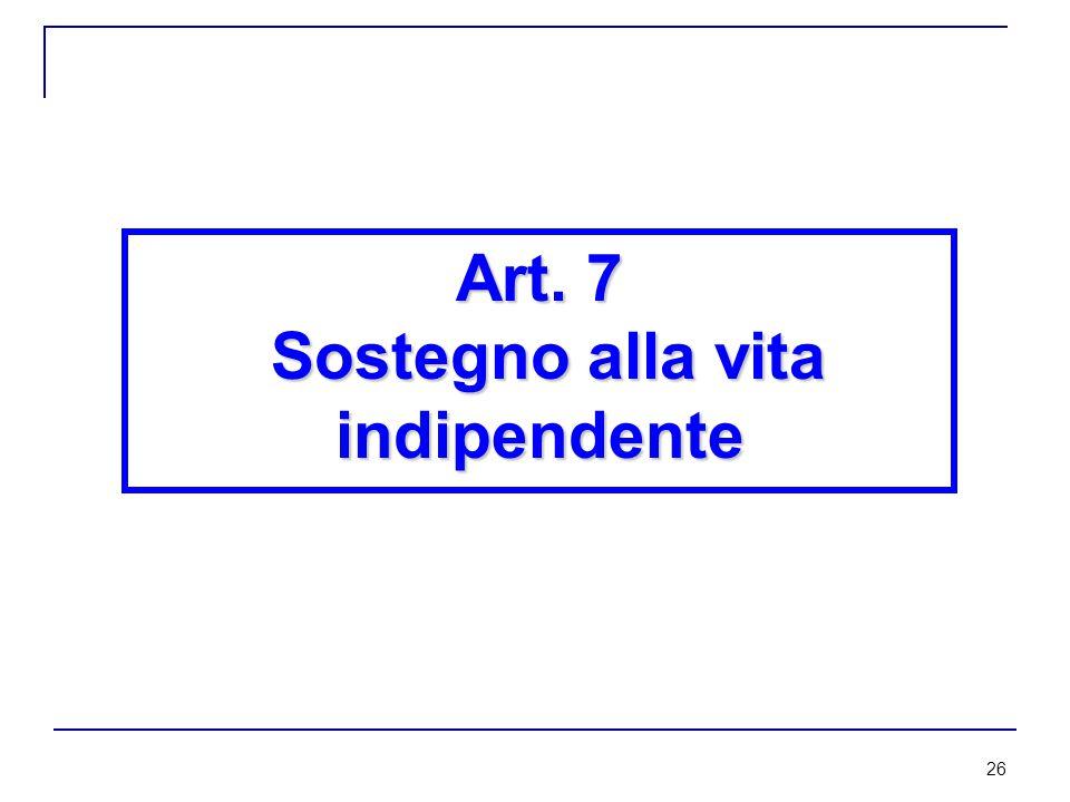 26 Art. 7 Sostegno alla vita indipendente