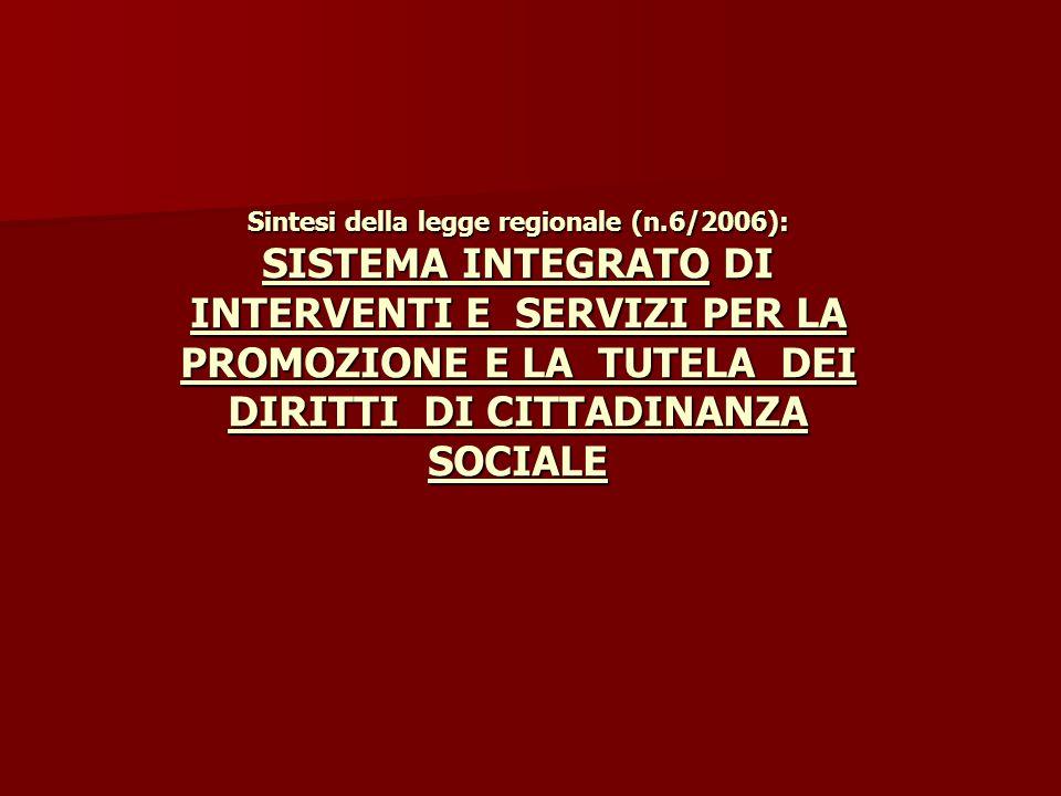 Sintesi della legge regionale (n.6/2006): SISTEMA INTEGRATO DI INTERVENTI E SERVIZI PER LA PROMOZIONE E LA TUTELA DEI DIRITTI DI CITTADINANZA SOCIALE
