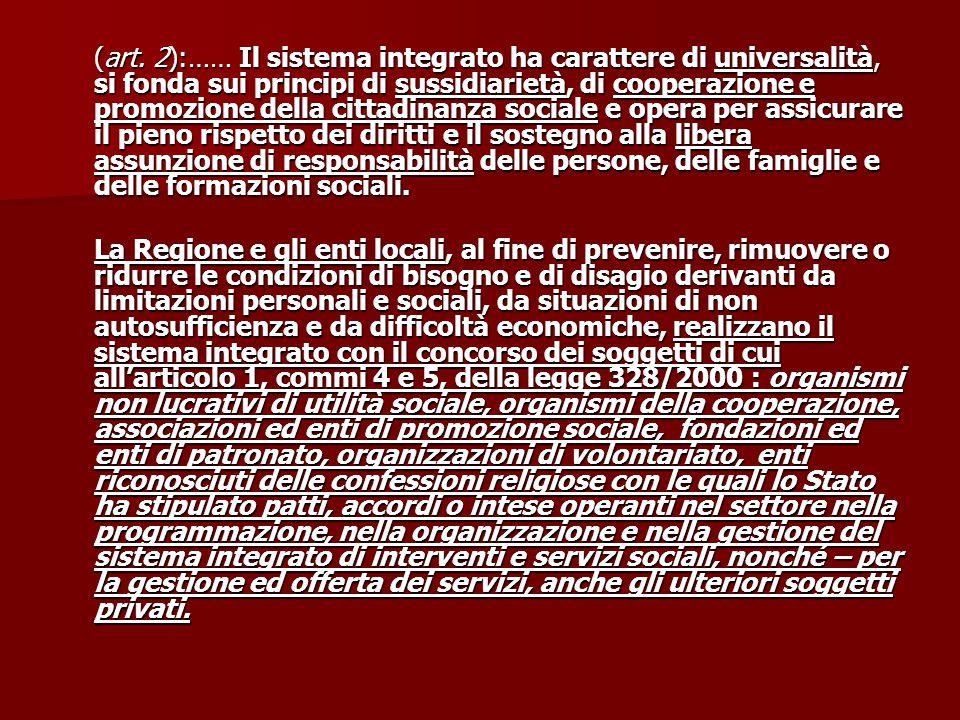 (art. 2):…… Il sistema integrato ha carattere di universalità, si fonda sui principi di sussidiarietà, di cooperazione e promozione della cittadinanza