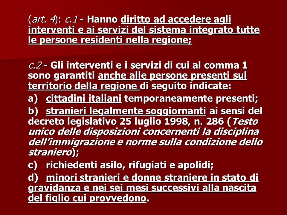 (art. 4): c.1 - Hanno diritto ad accedere agli interventi e ai servizi del sistema integrato tutte le persone residenti nella regione; c.2 - Gli inter