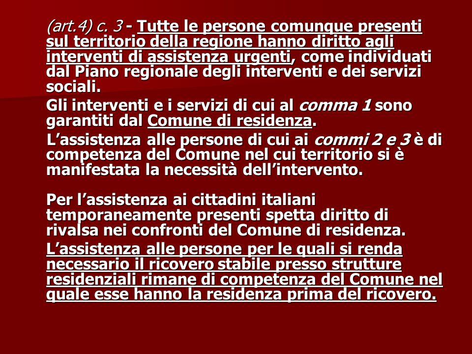 (art.4) c. 3 - Tutte le persone comunque presenti sul territorio della regione hanno diritto agli interventi di assistenza urgenti, come individuati d