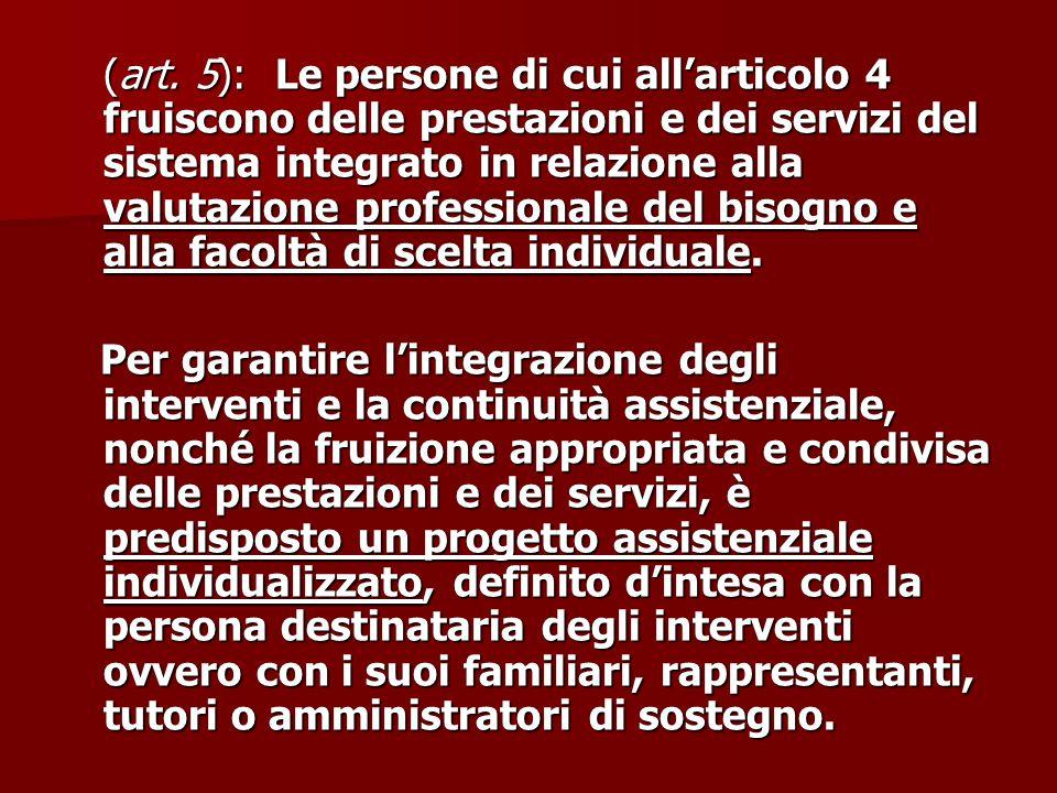 (art. 5):Le persone di cui all'articolo 4 fruiscono delle prestazioni e dei servizi del sistema integrato in relazione alla valutazione professionale