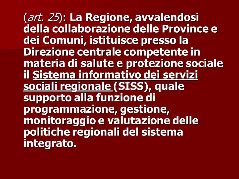 (art. 25): La Regione, avvalendosi della collaborazione delle Province e dei Comuni, istituisce presso la Direzione centrale competente in materia di