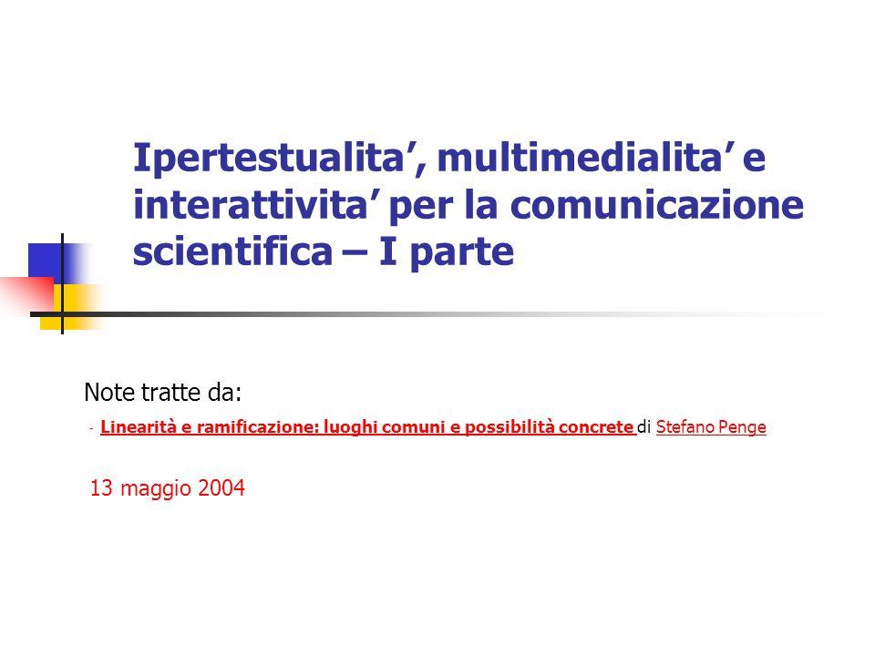 Ipertestualita', multimedialita' e interattivita' per la comunicazione scientifica – I parte Note tratte da: - Linearità e ramificazione: luoghi comun