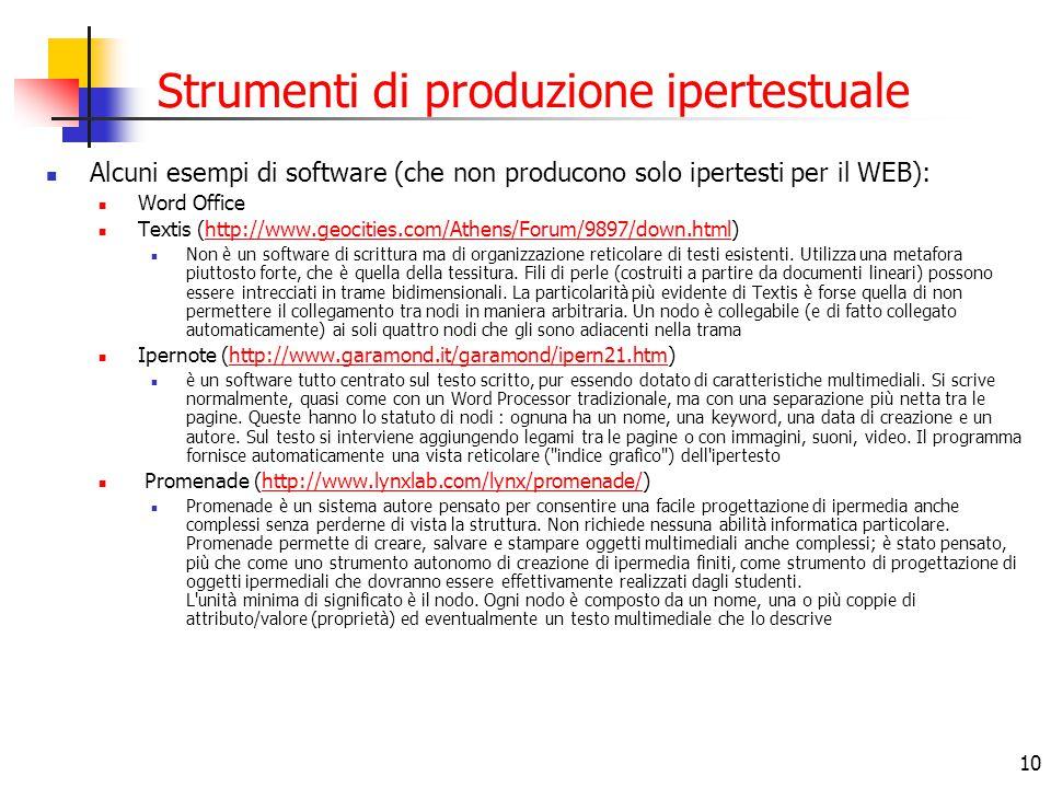10 Strumenti di produzione ipertestuale Alcuni esempi di software (che non producono solo ipertesti per il WEB): Word Office Textis (http://www.geocit
