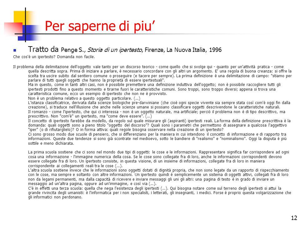 12 Per saperne di piu' Tratto da Penge S., Storia di un ipertesto, Firenze, La Nuova Italia, 1996 Che cos'è un ipertesto? Domanda non facile. Il probl