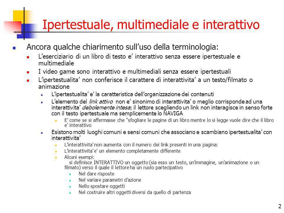 2 Ipertestuale, multimediale e interattivo Ancora qualche chiarimento sull'uso della terminologia: L'eserciziario di un libro di testo e' interattivo