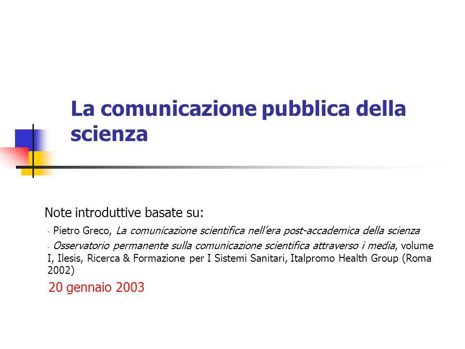 La comunicazione pubblica della scienza Note introduttive basate su: - Pietro Greco, La comunicazione scientifica nell'era post-accademica della scien