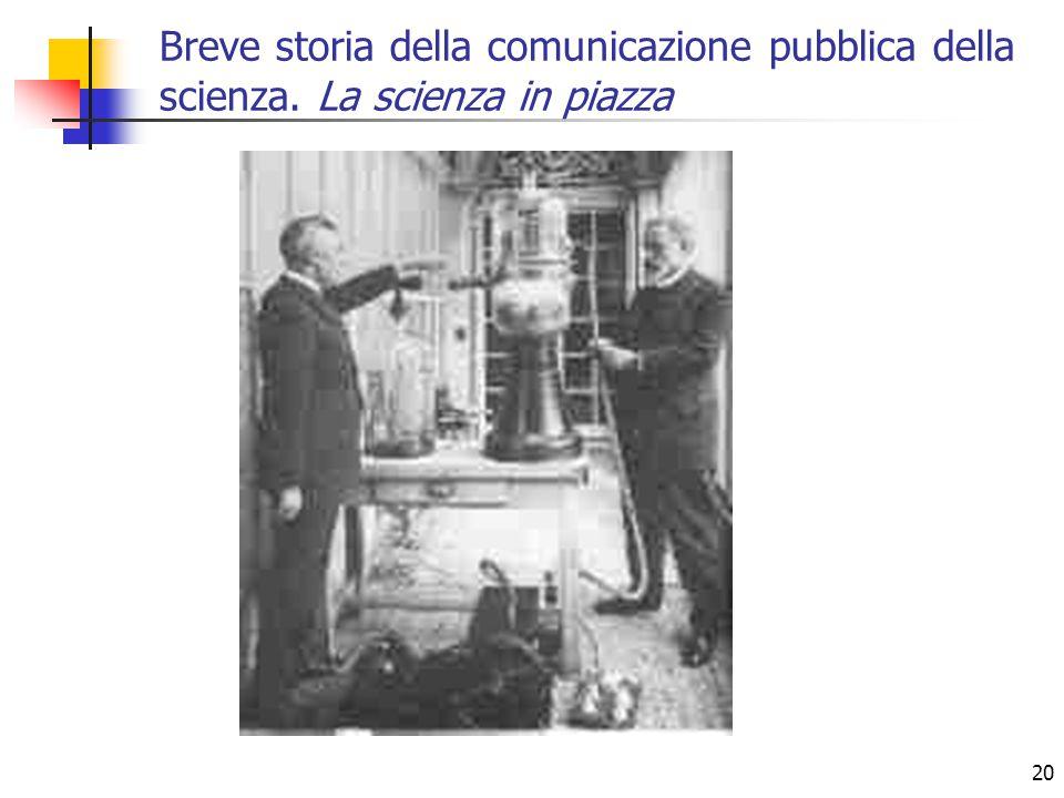 20 Breve storia della comunicazione pubblica della scienza. La scienza in piazza