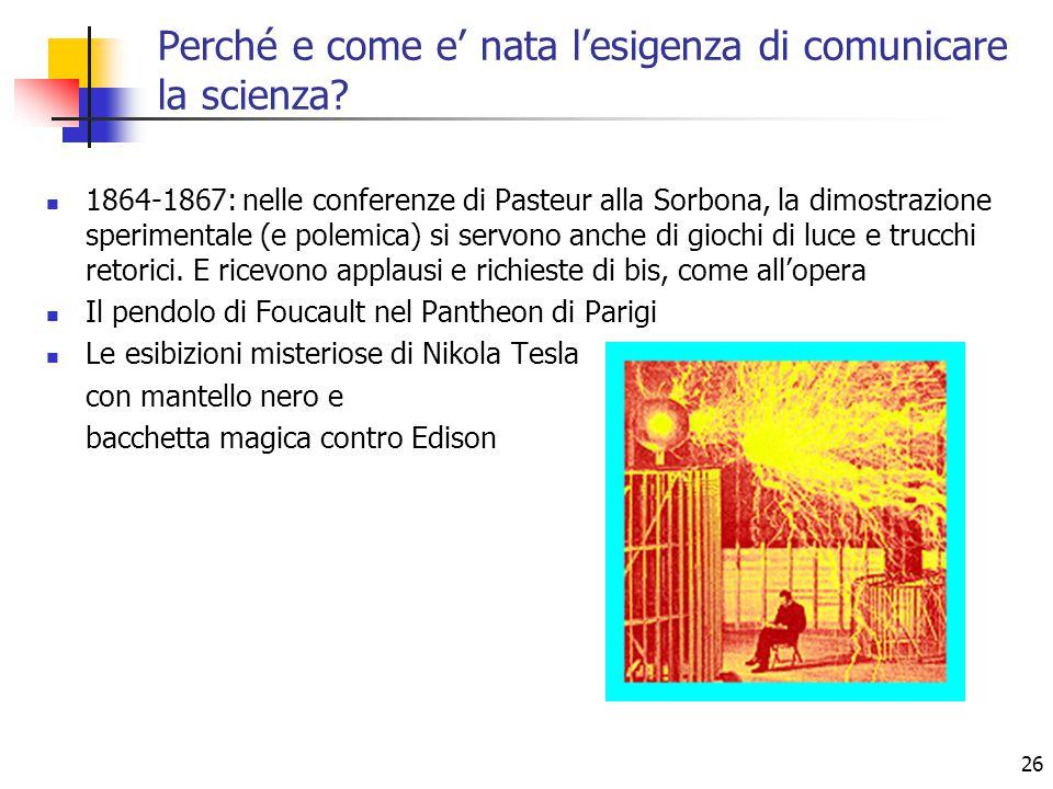 26 1864-1867: nelle conferenze di Pasteur alla Sorbona, la dimostrazione sperimentale (e polemica) si servono anche di giochi di luce e trucchi retori
