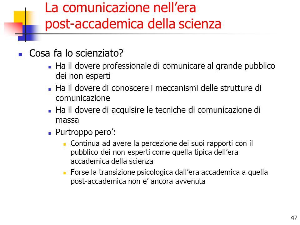 47 La comunicazione nell'era post-accademica della scienza Cosa fa lo scienziato? Ha il dovere professionale di comunicare al grande pubblico dei non