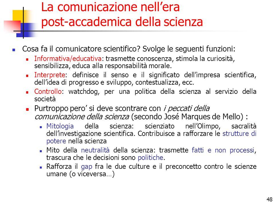 48 La comunicazione nell'era post-accademica della scienza Cosa fa il comunicatore scientifico? Svolge le seguenti funzioni: Informativa/educativa: tr