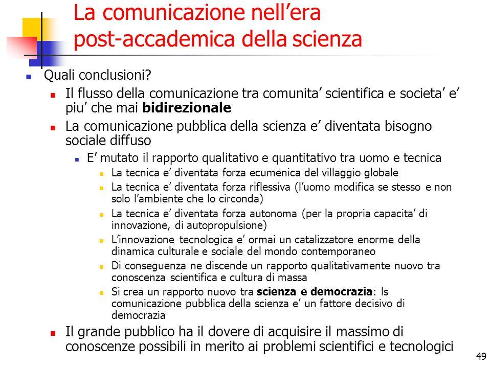 49 La comunicazione nell'era post-accademica della scienza Quali conclusioni? Il flusso della comunicazione tra comunita' scientifica e societa' e' pi