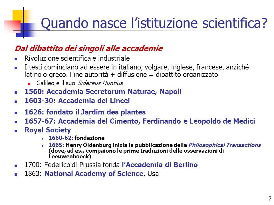 7 Quando nasce l'istituzione scientifica? Dal dibattito dei singoli alle accademie Rivoluzione scientifica e industriale I testi cominciano ad essere