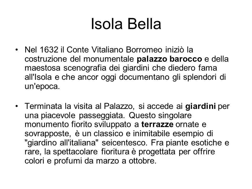 Nel 1632 il Conte Vitaliano Borromeo iniziò la costruzione del monumentale palazzo barocco e della maestosa scenografia dei giardini che diedero fama all Isola e che ancor oggi documentano gli splendori di un epoca.