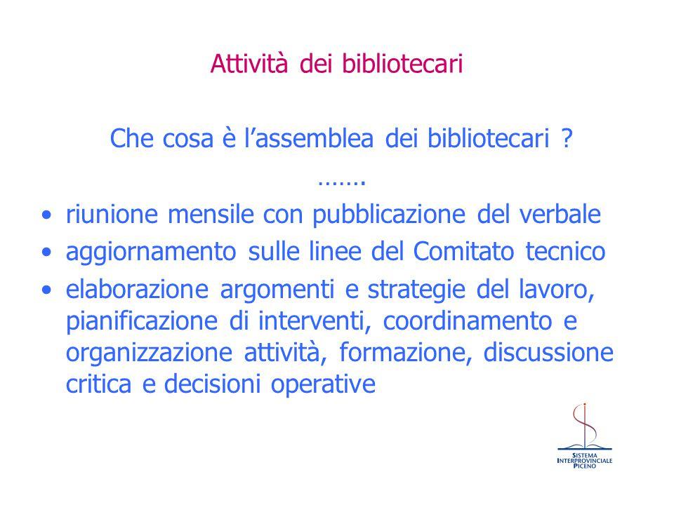 Attività dei bibliotecari Che cosa è l'assemblea dei bibliotecari ? ……. riunione mensile con pubblicazione del verbale aggiornamento sulle linee del C
