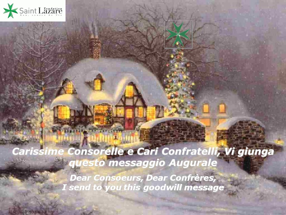 Carissime Consorelle e Cari Confratelli, Vi giunga questo messaggio Augurale Dear Consoeurs, Dear Confrères, I send to you this goodwill message