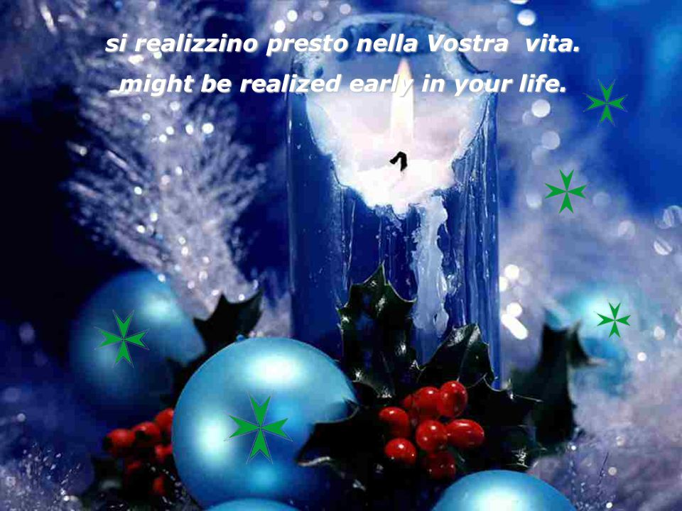 si realizzino presto nella Vostra vita. might be realized early in your life.