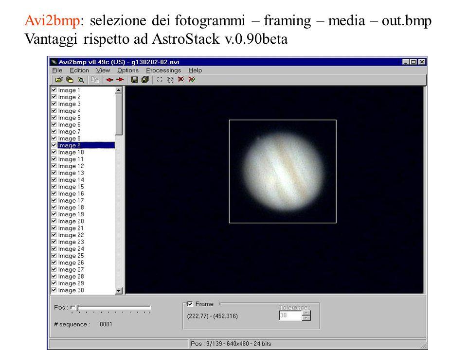 Avi2bmp: selezione dei fotogrammi – framing – media – out.bmp Vantaggi rispetto ad AstroStack v.0.90beta