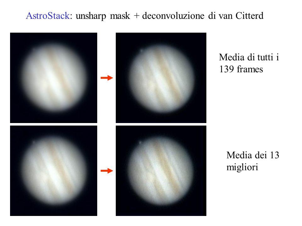 AstroStack: unsharp mask + deconvoluzione di van Citterd Media di tutti i 139 frames Media dei 13 migliori