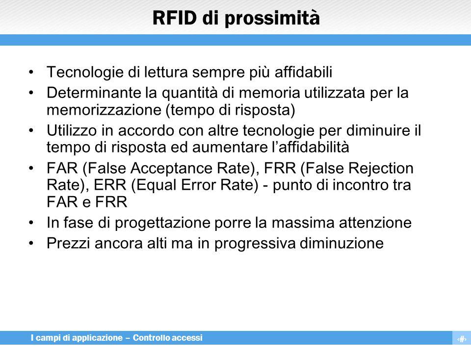 19 I campi di applicazione – Controllo accessi RFID di prossimità Tecnologie di lettura sempre più affidabili Determinante la quantità di memoria util
