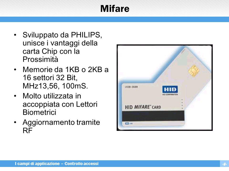 22 I campi di applicazione – Controllo accessi Mifare Sviluppato da PHILIPS, unisce i vantaggi della carta Chip con la Prossimità Memorie da 1KB o 2KB