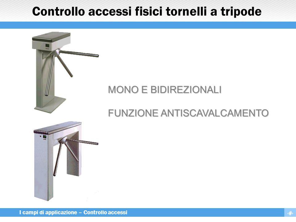 5 I campi di applicazione – Controllo accessi Controllo accessi fisici tornelli a tripode MONO E BIDIREZIONALI FUNZIONE ANTISCAVALCAMENTO