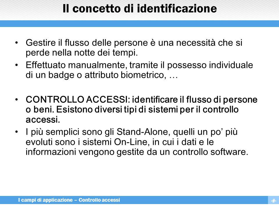 8 I campi di applicazione – Controllo accessi Il concetto di identificazione Gestire il flusso delle persone è una necessità che si perde nella notte