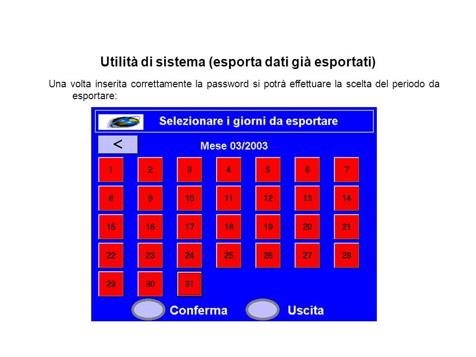 Utilità di sistema (esporta dati già esportati) Una volta inserita correttamente la password si potrà effettuare la scelta del periodo da esportare: