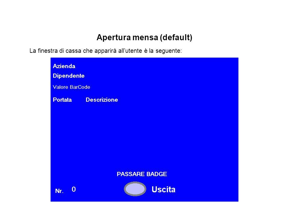 Apertura mensa (default) La finestra di cassa che apparirà all'utente è la seguente: