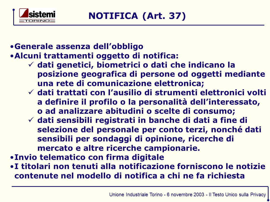 Unione Industriale Torino - 6 novembre 2003 - Il Testo Unico sulla Privacy Generale assenza dell'obbligo Alcuni trattamenti oggetto di notifica: dati