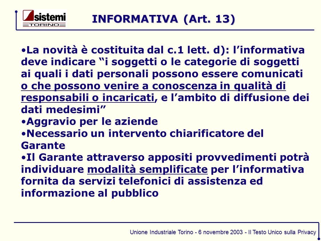 """Unione Industriale Torino - 6 novembre 2003 - Il Testo Unico sulla Privacy La novità è costituita dal c.1 lett. d): l'informativa deve indicare """"i sog"""
