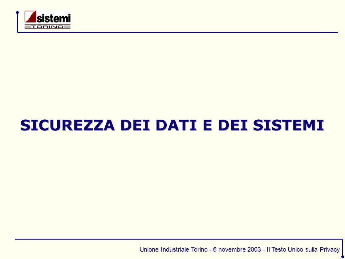 Unione Industriale Torino - 6 novembre 2003 - Il Testo Unico sulla Privacy SICUREZZA DEI DATI E DEI SISTEMI