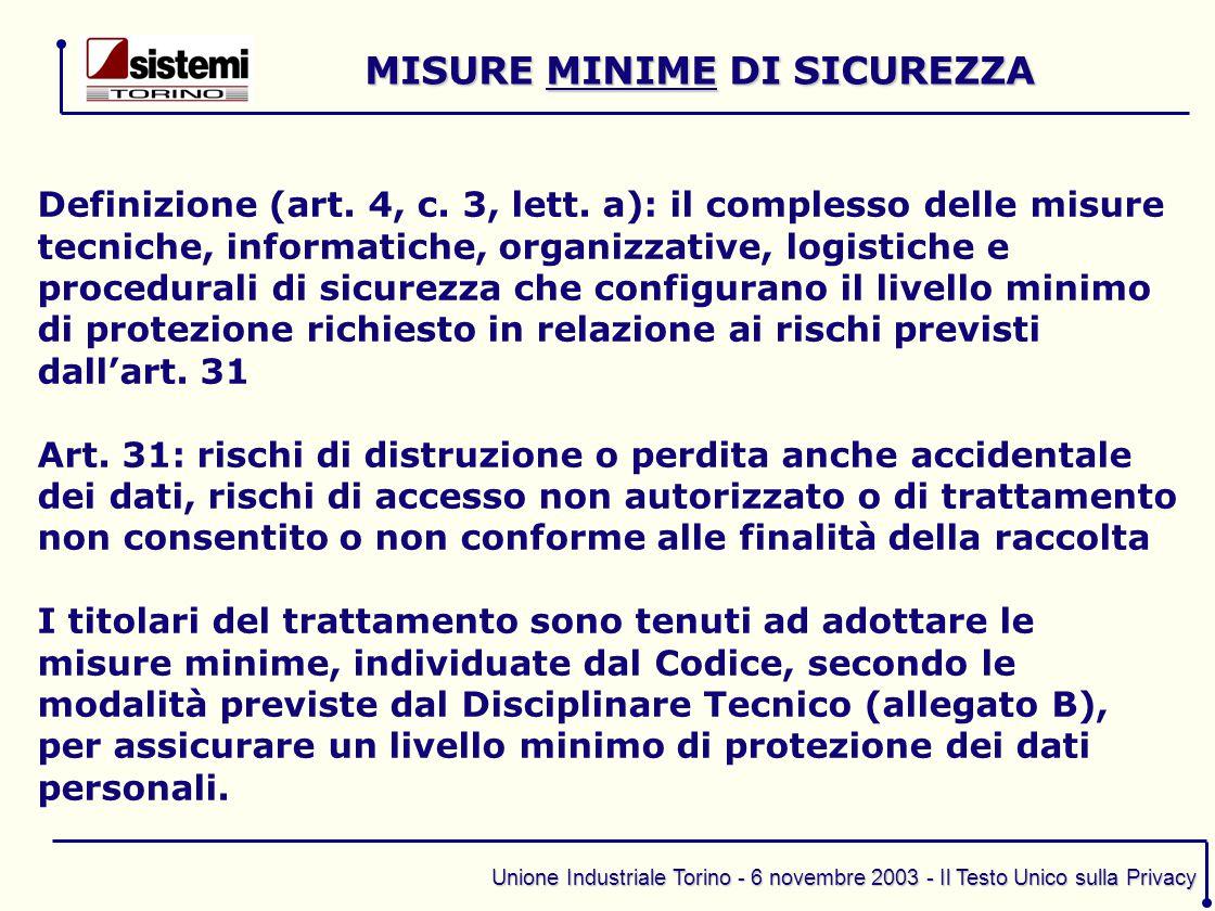 Unione Industriale Torino - 6 novembre 2003 - Il Testo Unico sulla Privacy Definizione (art. 4, c. 3, lett. a): il complesso delle misure tecniche, in
