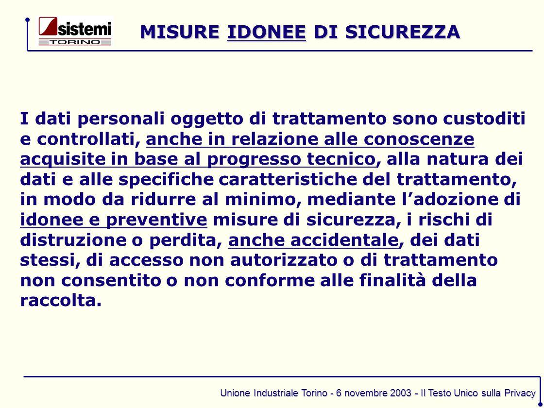 Unione Industriale Torino - 6 novembre 2003 - Il Testo Unico sulla Privacy I dati personali oggetto di trattamento sono custoditi e controllati, anche