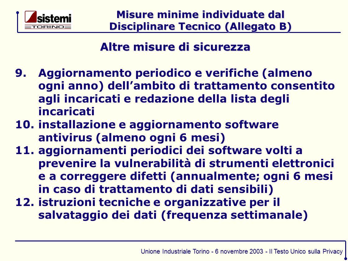 Unione Industriale Torino - 6 novembre 2003 - Il Testo Unico sulla Privacy Altre misure di sicurezza 9.Aggiornamento periodico e verifiche (almeno ogn