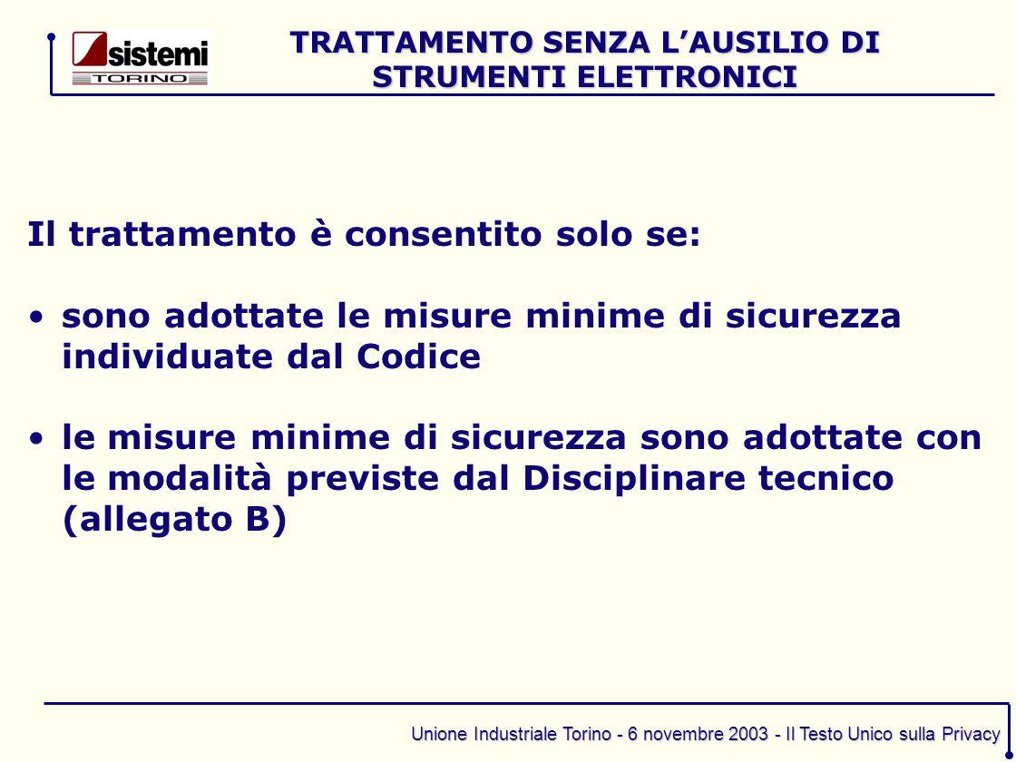 Unione Industriale Torino - 6 novembre 2003 - Il Testo Unico sulla Privacy Il trattamento è consentito solo se: sono adottate le misure minime di sicu