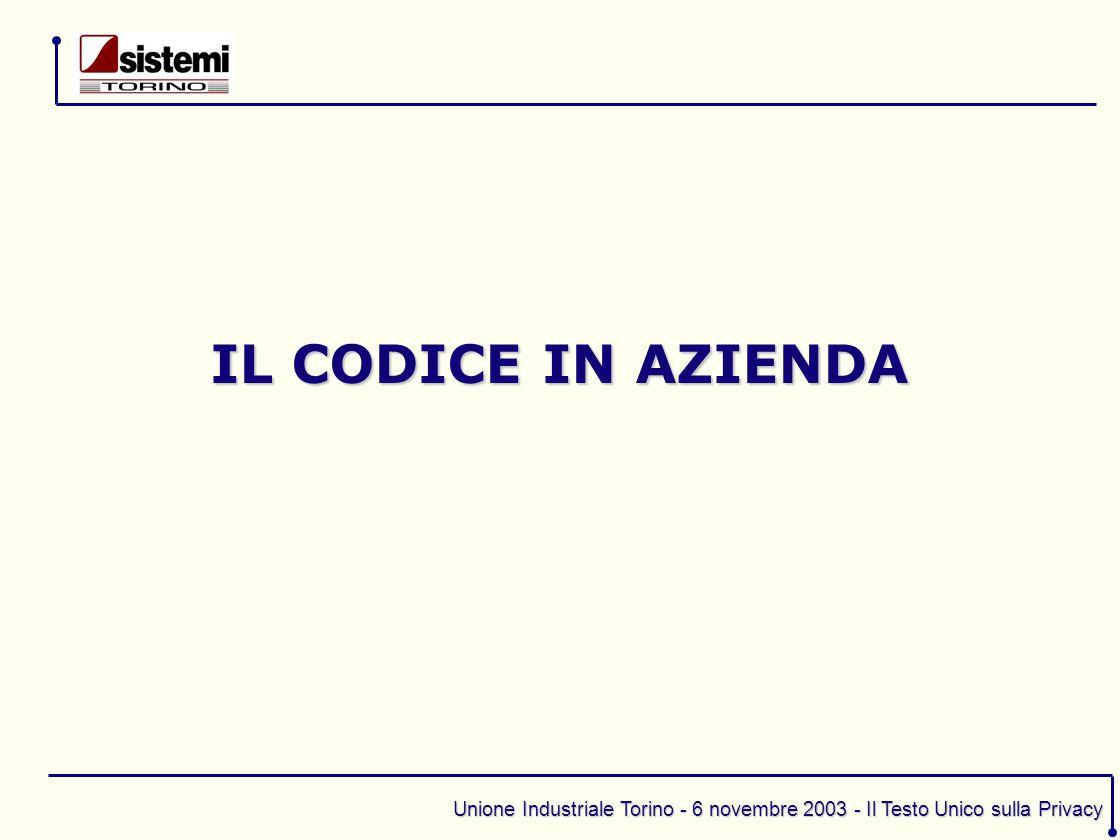 Unione Industriale Torino - 6 novembre 2003 - Il Testo Unico sulla Privacy Deve diffondersi, all'interno dell'azienda, una cultura della privacy Sensibilità da parte dei vertici Corsi di formazione ad hoc per i Responsabili Corsi di formazione ad hoc per gli Incaricati FORMAZIONE E INFORMAZIONE