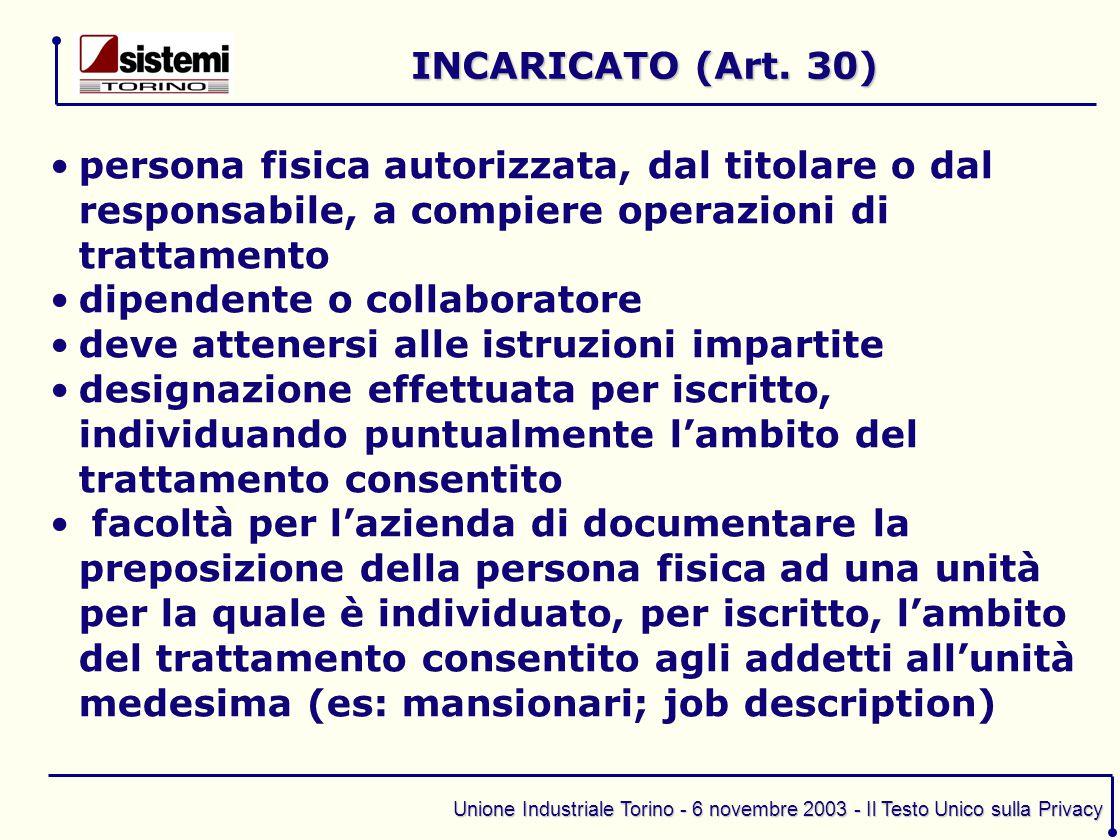 Unione Industriale Torino - 6 novembre 2003 - Il Testo Unico sulla Privacy persona fisica autorizzata, dal titolare o dal responsabile, a compiere ope