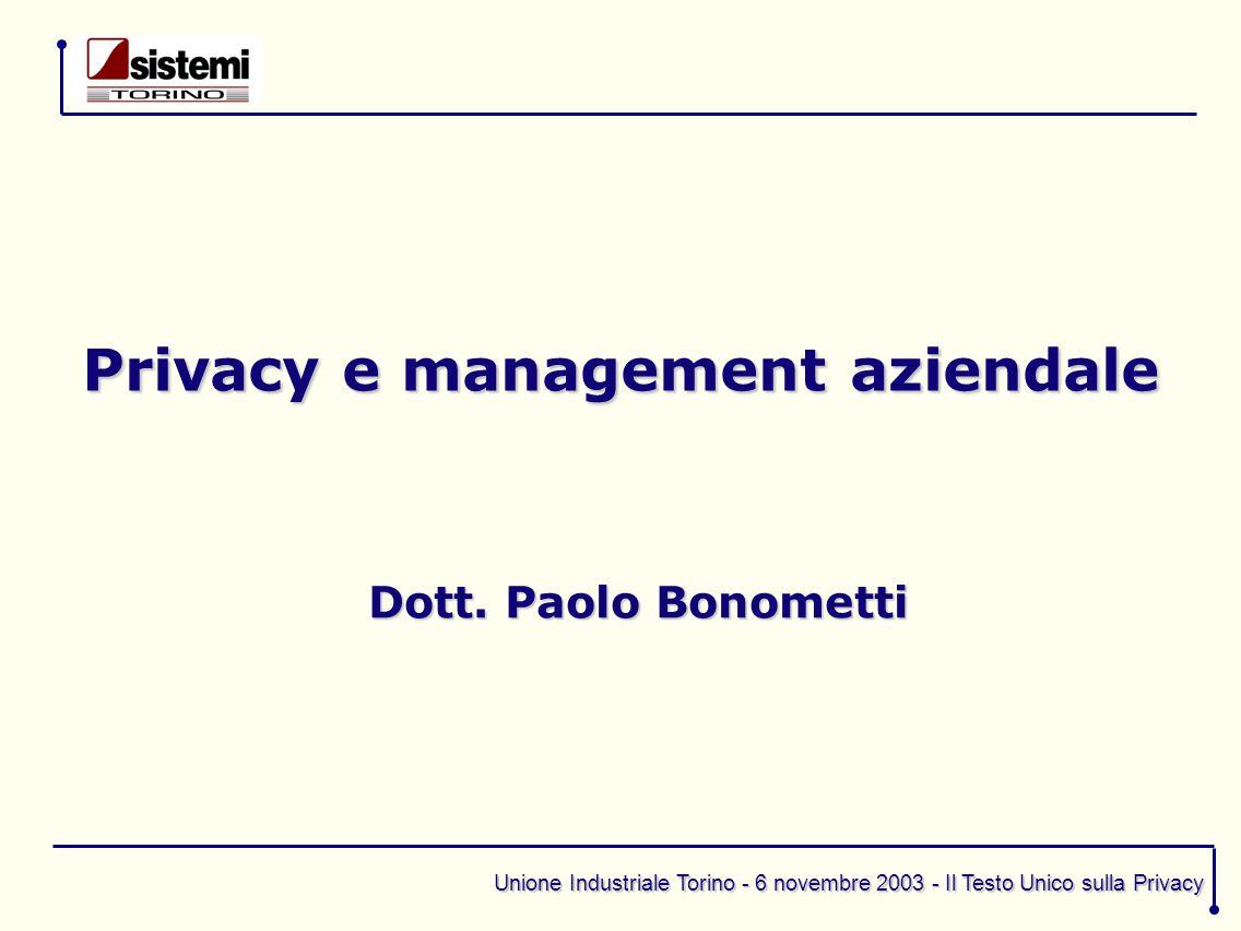 Unione Industriale Torino - 6 novembre 2003 - Il Testo Unico sulla Privacy Privacy e management aziendale Dott.