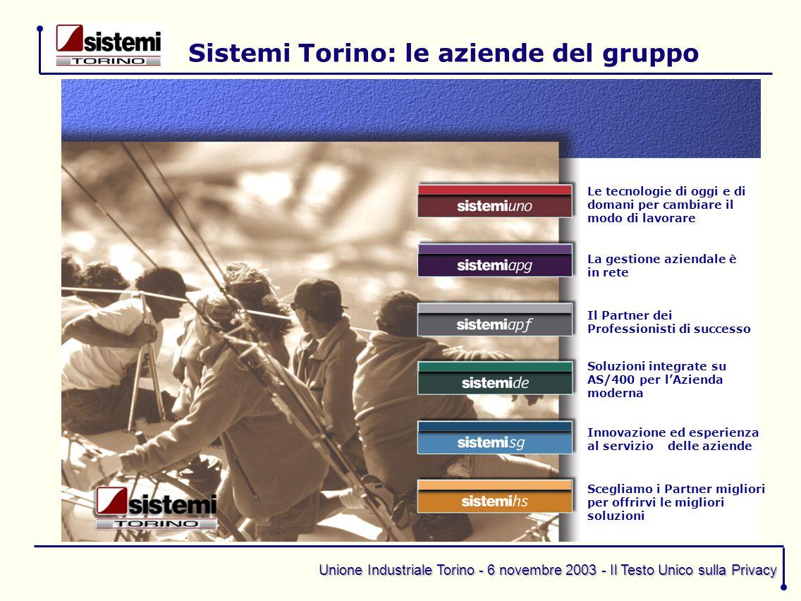 Unione Industriale Torino - 6 novembre 2003 - Il Testo Unico sulla Privacy Le tecnologie di oggi e di domani per cambiare il modo di lavorare La gesti